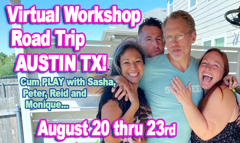 """Image of four adults hugging and laughing/smiling on a sunny porch—two caucasian men in their 40/50s, one blonde and one brown haired, one pepper haired latina woman and one red haired caucasian woman. The text on the image reads, """"Virtual Workshop Road Trip, Austin TX, Cum PLAY with Sasha, Peter, Reid and Monique..., August 20 thru 23rd"""""""